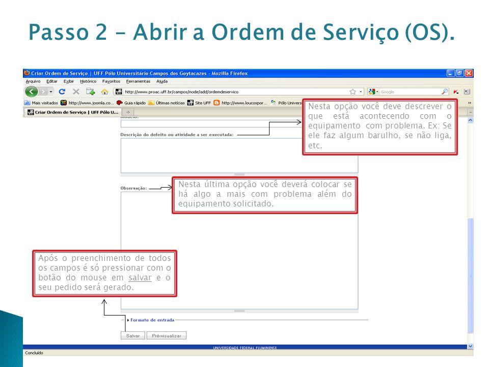 Usuário Chamado pelo site Criação da Ordem de Serviço (TI) Diagnóstico do Problema Solução do Problema Chamado pelo papel Como funciona o fluxo para a realização da Ordem de Serviço Passo 3 – Atendimento da OS.
