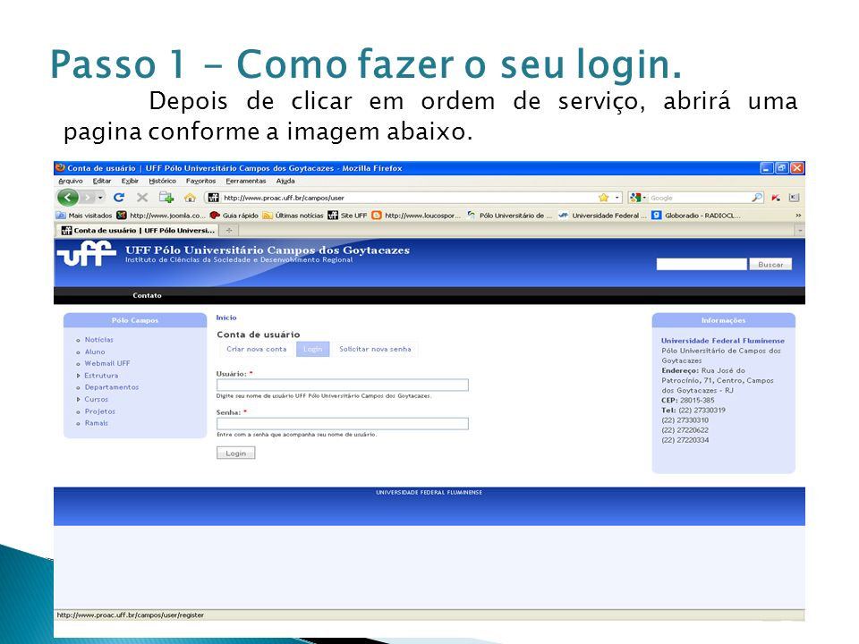 Após aberta esta página você digitará o nome do usuário e sua senha conforme a seta indicada.