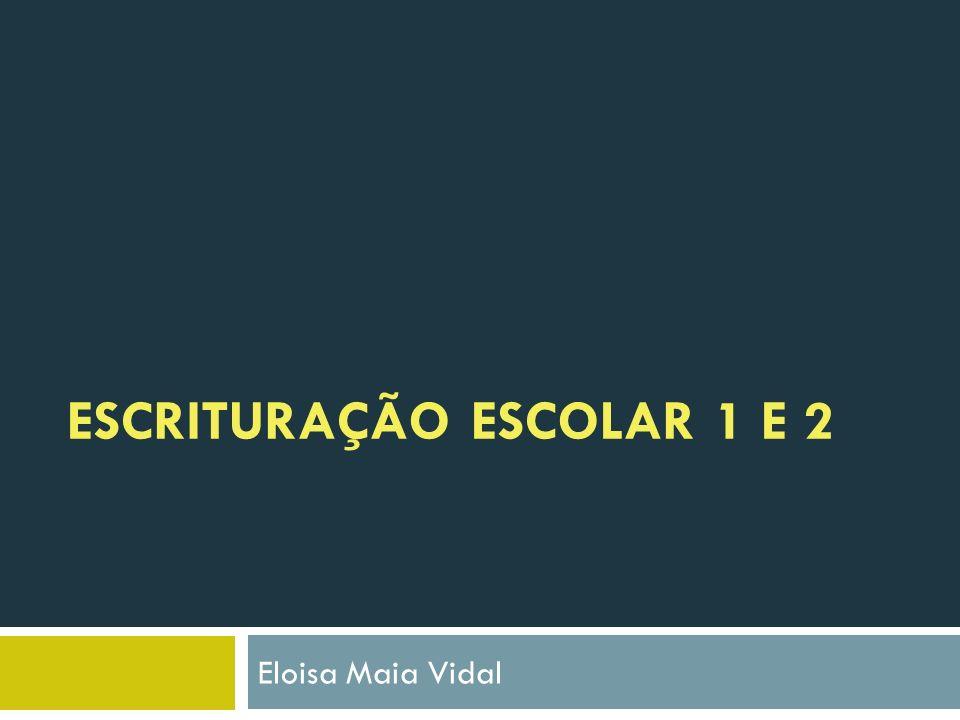 ESCRITURAÇÃO ESCOLAR 1 E 2 Eloisa Maia Vidal