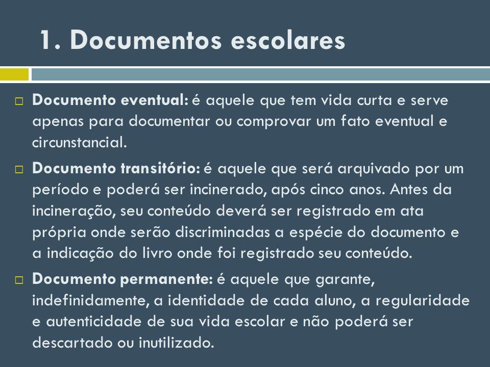 1. Documentos escolares Documento eventual: é aquele que tem vida curta e serve apenas para documentar ou comprovar um fato eventual e circunstancial.