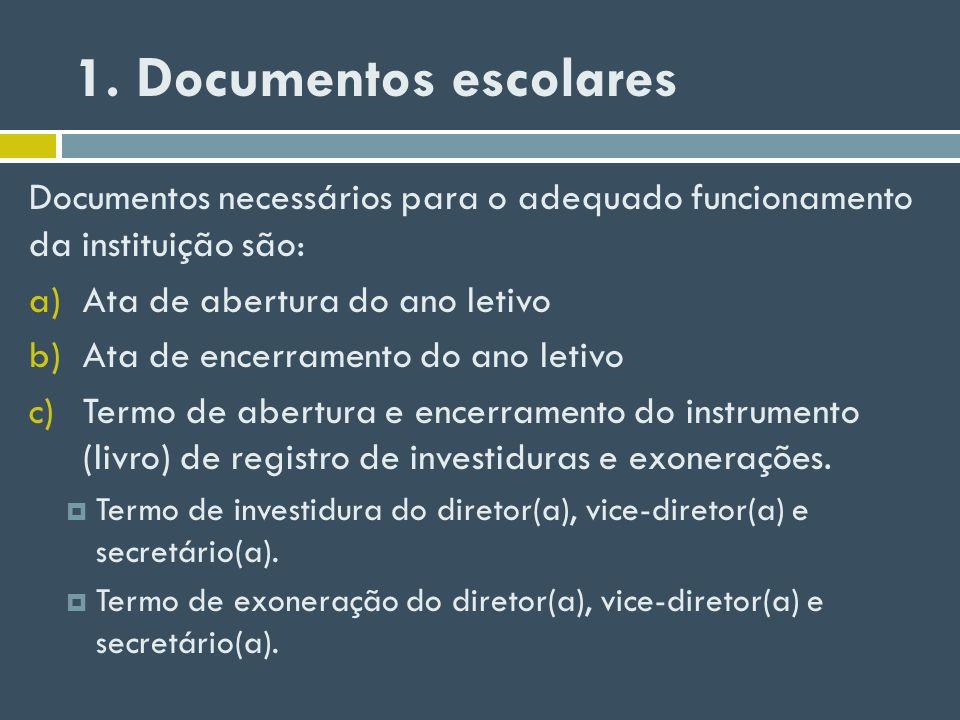 1. Documentos escolares Documentos necessários para o adequado funcionamento da instituição são: a)Ata de abertura do ano letivo b)Ata de encerramento