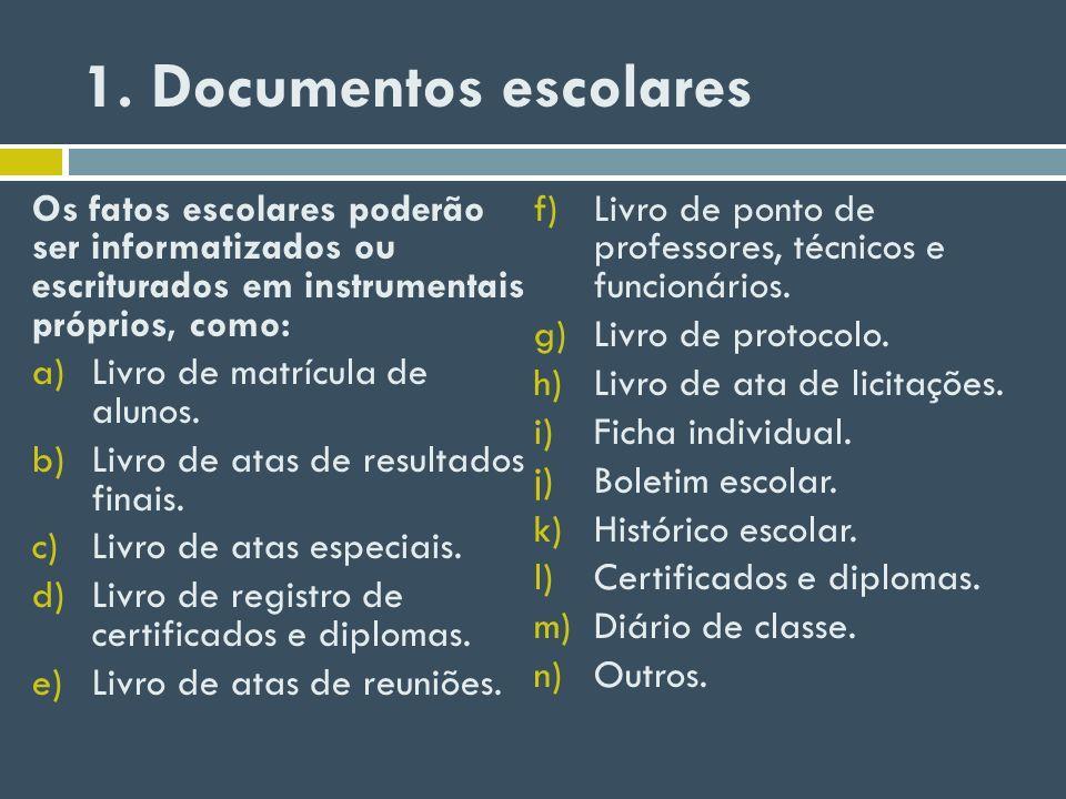 1. Documentos escolares Os fatos escolares poderão ser informatizados ou escriturados em instrumentais próprios, como: a)Livro de matrícula de alunos.