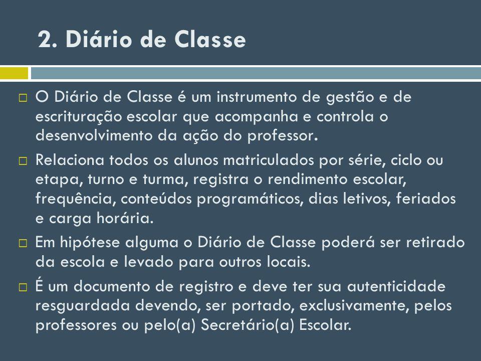 2. Diário de Classe O Diário de Classe é um instrumento de gestão e de escrituração escolar que acompanha e controla o desenvolvimento da ação do prof