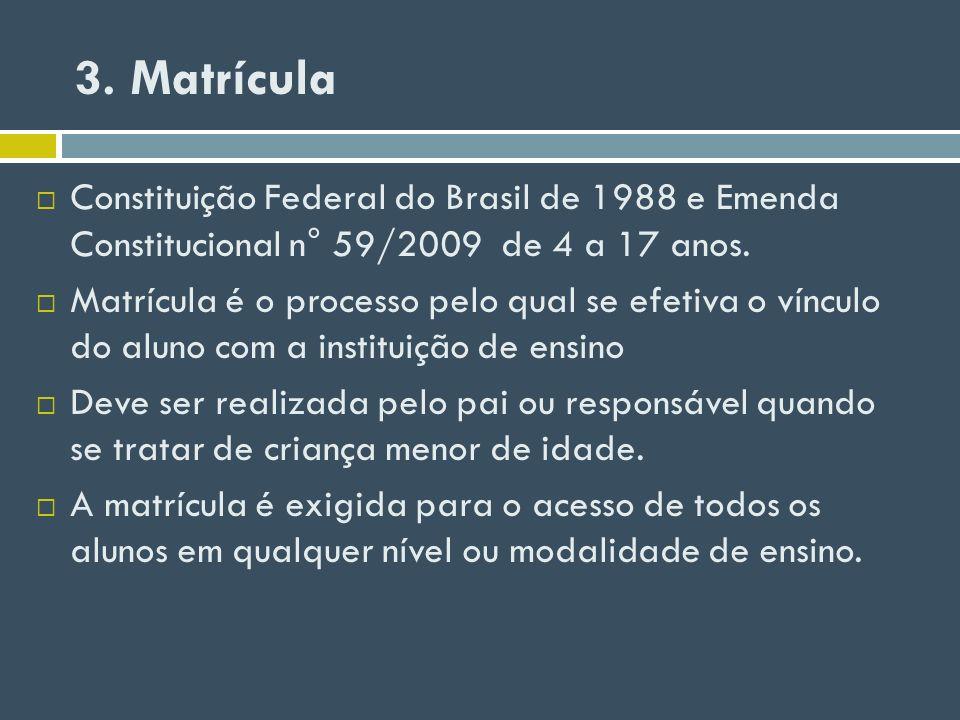 3. Matrícula Constituição Federal do Brasil de 1988 e Emenda Constitucional n° 59/2009 de 4 a 17 anos. Matrícula é o processo pelo qual se efetiva o v