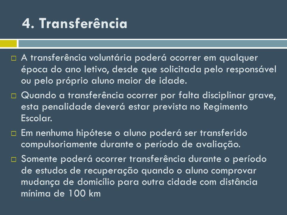 4. Transferência A transferência voluntária poderá ocorrer em qualquer época do ano letivo, desde que solicitada pelo responsável ou pelo próprio alun