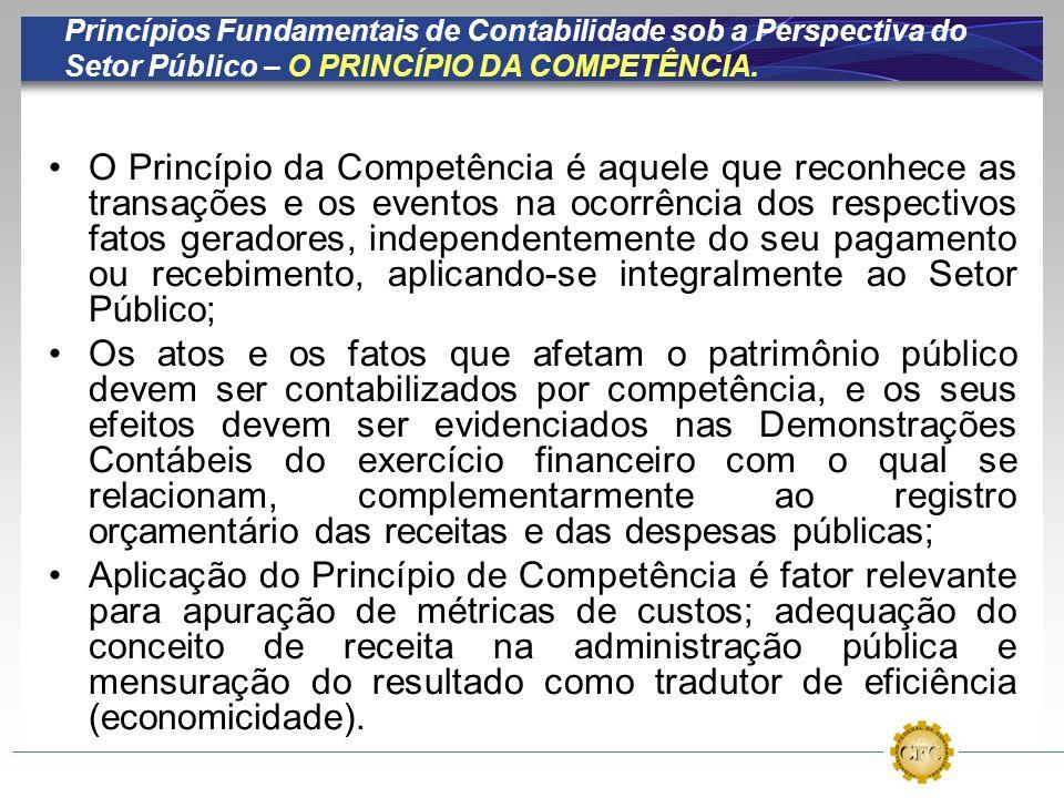 Princípios Fundamentais de Contabilidade sob a Perspectiva do Setor Público – O PRINCÍPIO DA COMPETÊNCIA. O Princípio da Competência é aquele que reco