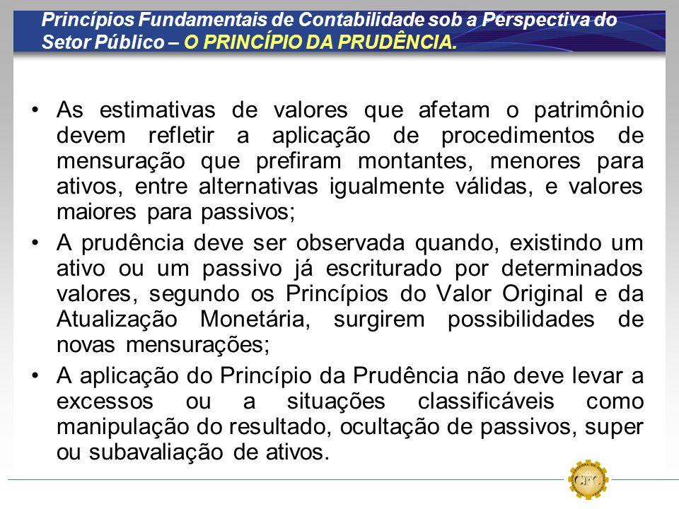 Princípios Fundamentais de Contabilidade sob a Perspectiva do Setor Público – O PRINCÍPIO DA PRUDÊNCIA. As estimativas de valores que afetam o patrimô