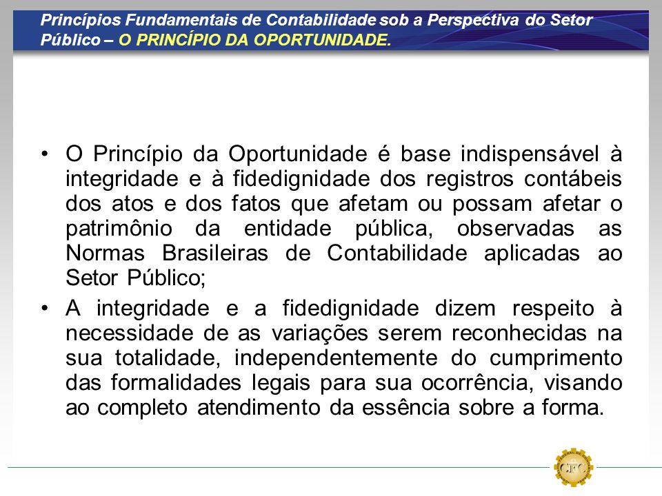 Princípios Fundamentais de Contabilidade sob a Perspectiva do Setor Público – O PRINCÍPIO DA OPORTUNIDADE. O Princípio da Oportunidade é base indispen