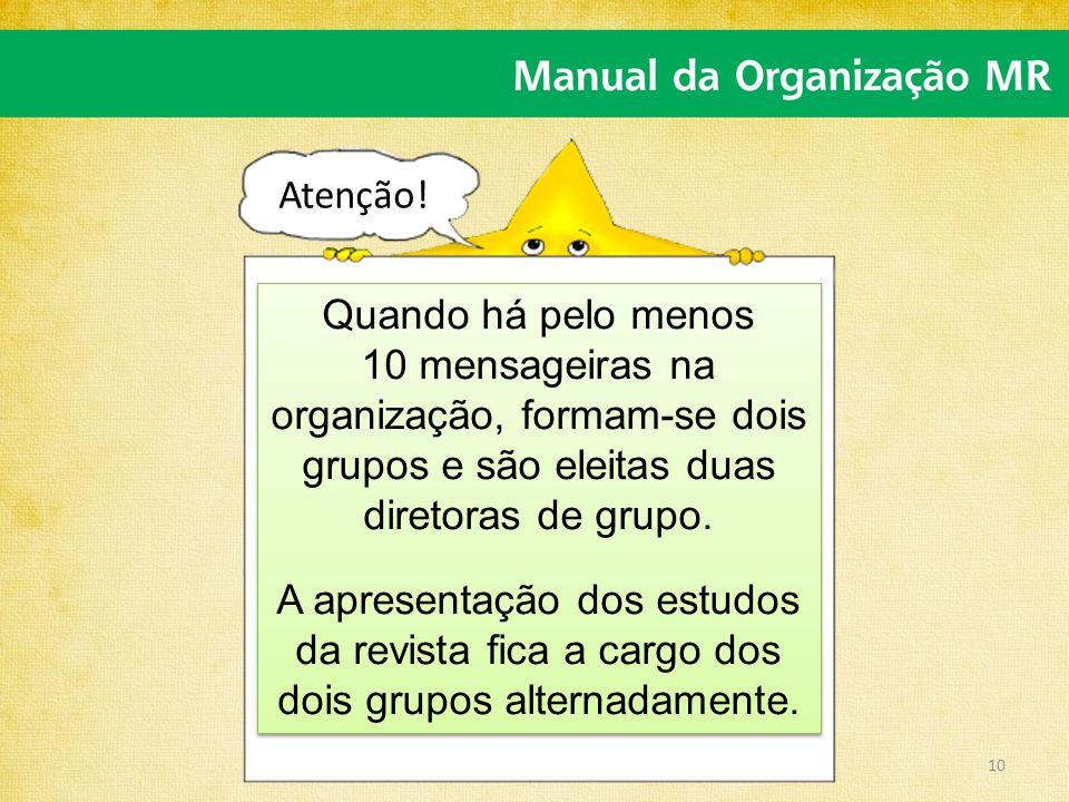 Atenção! Quando há pelo menos 10 mensageiras na organização, formam-se dois grupos e são eleitas duas diretoras de grupo. A apresentação dos estudos d