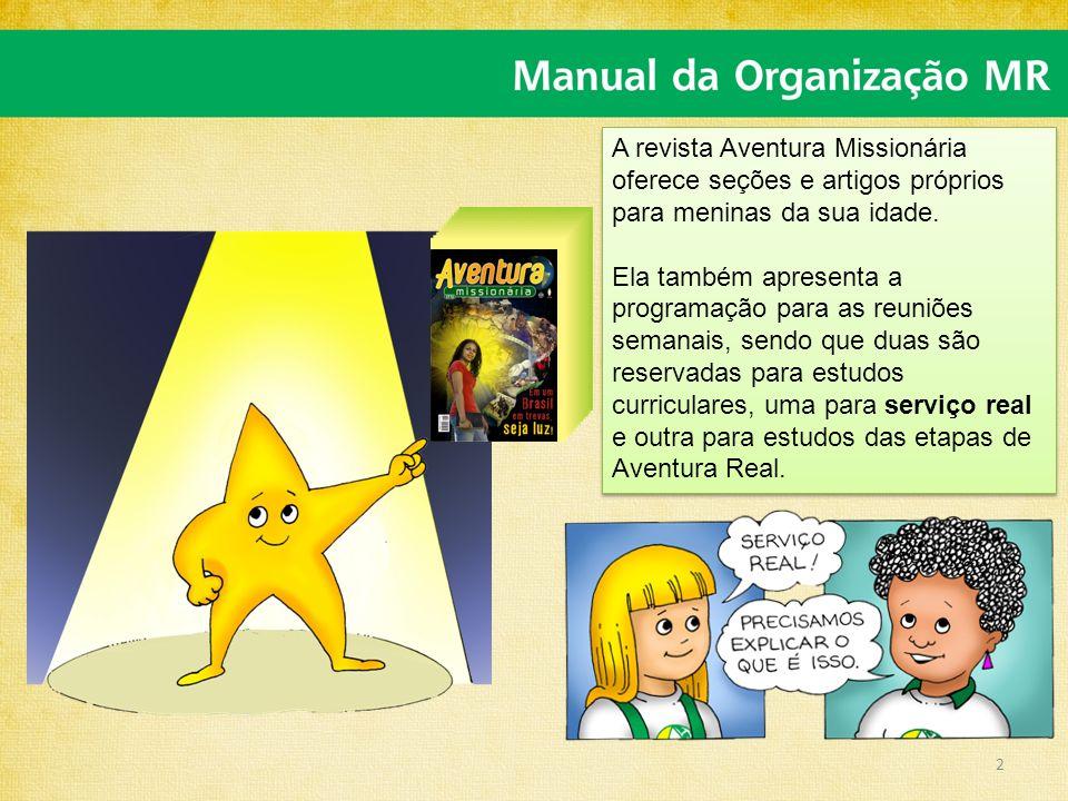 2 A revista Aventura Missionária oferece seções e artigos próprios para meninas da sua idade. Ela também apresenta a programação para as reuniões sema