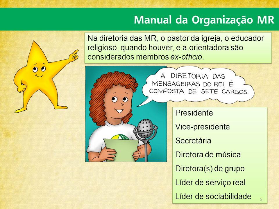Presidente Vice-presidente Secretária Diretora de música Diretora(s) de grupo Líder de serviço real Líder de sociabilidade Presidente Vice-presidente