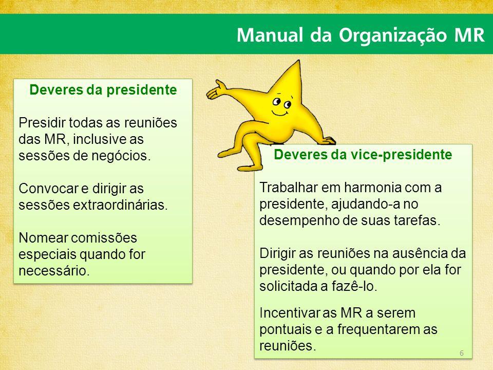 Deveres da vice-presidente Trabalhar em harmonia com a presidente, ajudando-a no desempenho de suas tarefas. Dirigir as reuniões na ausência da presid