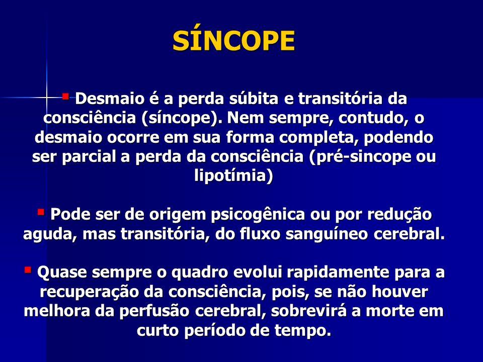 SÍNCOPE Desmaio é a perda súbita e transitória da consciência (síncope).