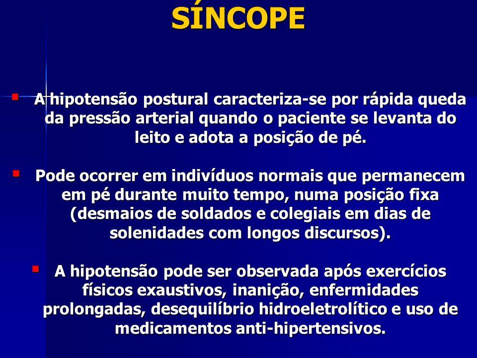 SÍNCOPE A hipotensão postural caracteriza-se por rápida queda da pressão arterial quando o paciente se levanta do leito e adota a posição de pé.
