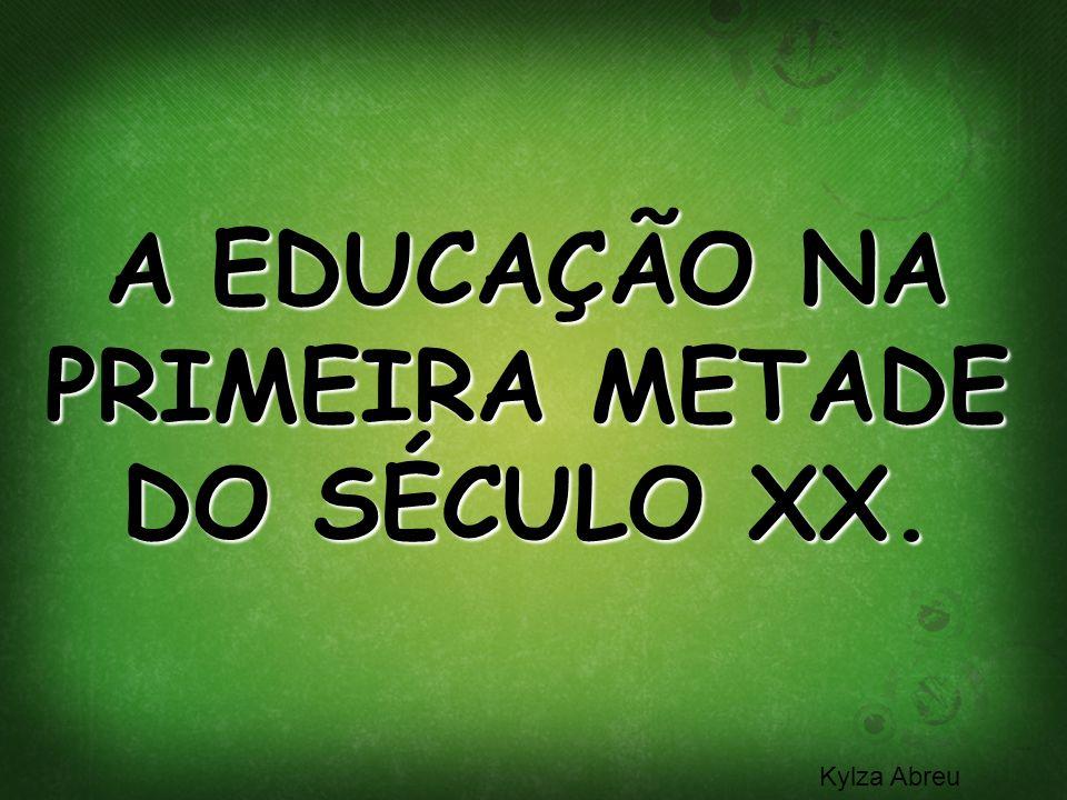 Kylza Abreu A EDUCAÇÃO NA PRIMEIRA METADE DO SÉCULO XX. Kylza Abreu