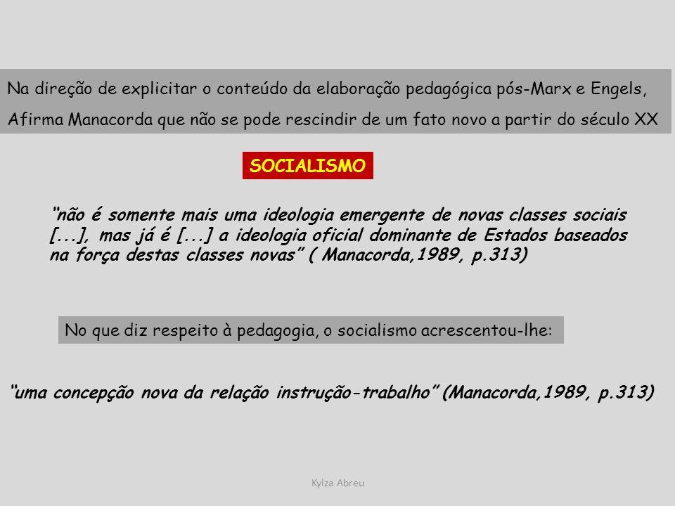 Kylza Abreu Na direção de explicitar o conteúdo da elaboração pedagógica pós-Marx e Engels, Afirma Manacorda que não se pode rescindir de um fato novo