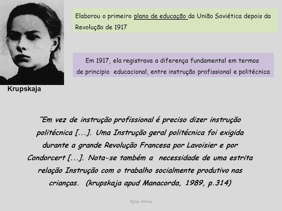 Kylza Abreu Krupskaja Elaborou o primeiro plano de educação da União Soviética depois da Revolução de 1917 Em 1917, ela registrava a diferença fundame