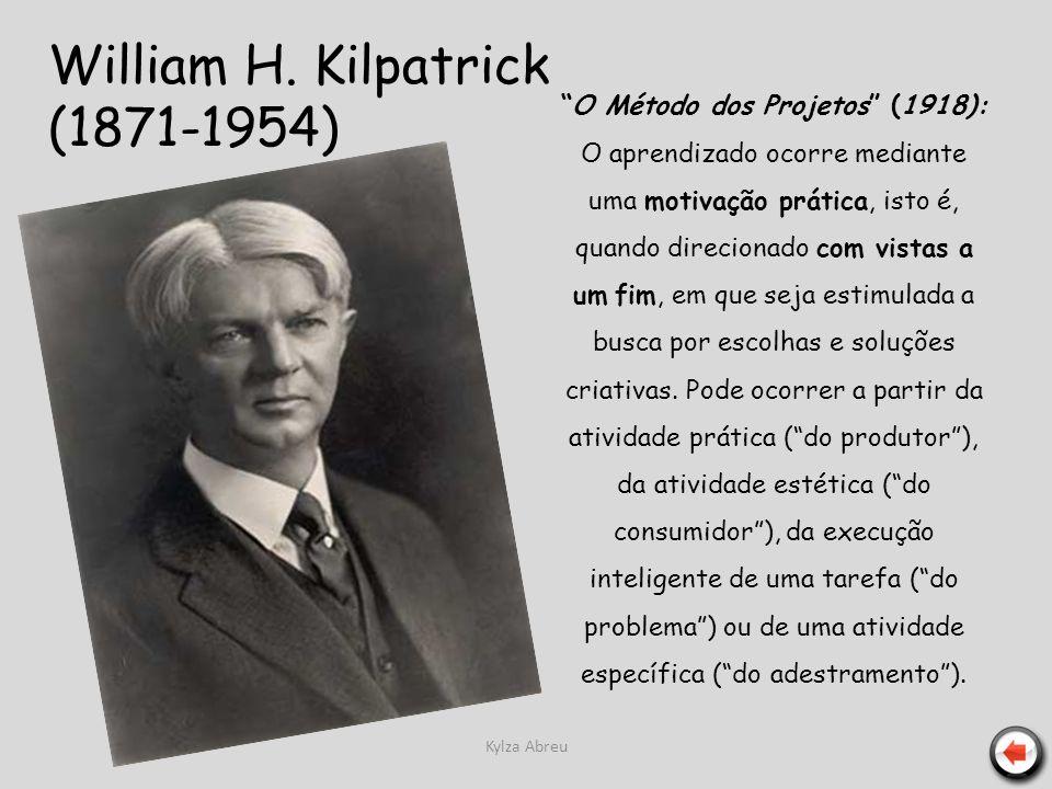 Kylza Abreu William H. Kilpatrick (1871-1954) O Método dos Projetos (1918): O aprendizado ocorre mediante uma motivação prática, isto é, quando direci
