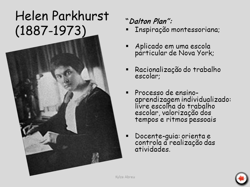 Kylza Abreu Helen Parkhurst (1887-1973) Dalton Plan: Inspiração montessoriana; Aplicado em uma escola particular de Nova York; Racionalização do traba