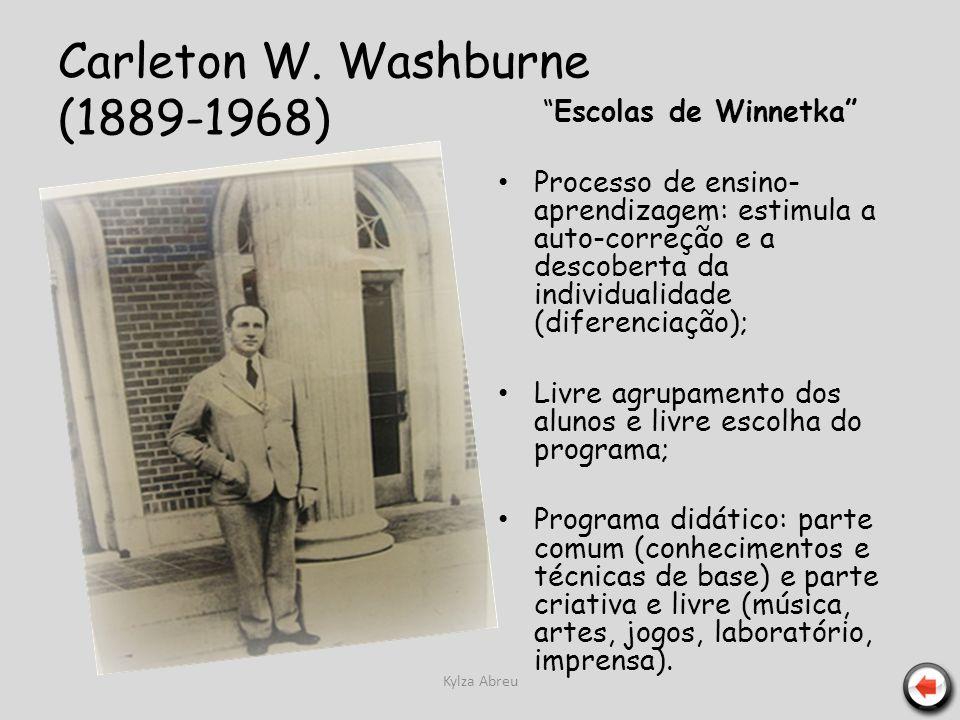 Kylza Abreu Carleton W. Washburne (1889-1968) Escolas de Winnetka Processo de ensino- aprendizagem: estimula a auto-correção e a descoberta da individ