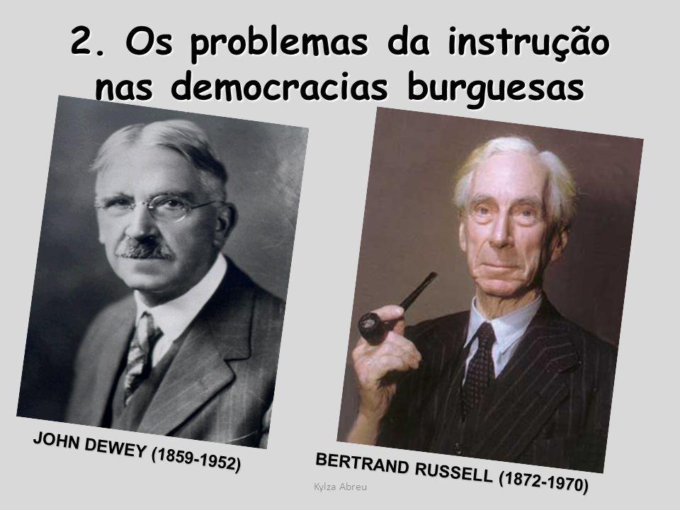 Kylza Abreu 2. Os problemas da instrução nas democracias burguesas JOHN DEWEY (1859-1952) JOHN DEWEY (1859-1952) BERTRAND RUSSELL (1872-1970) BERTRAND