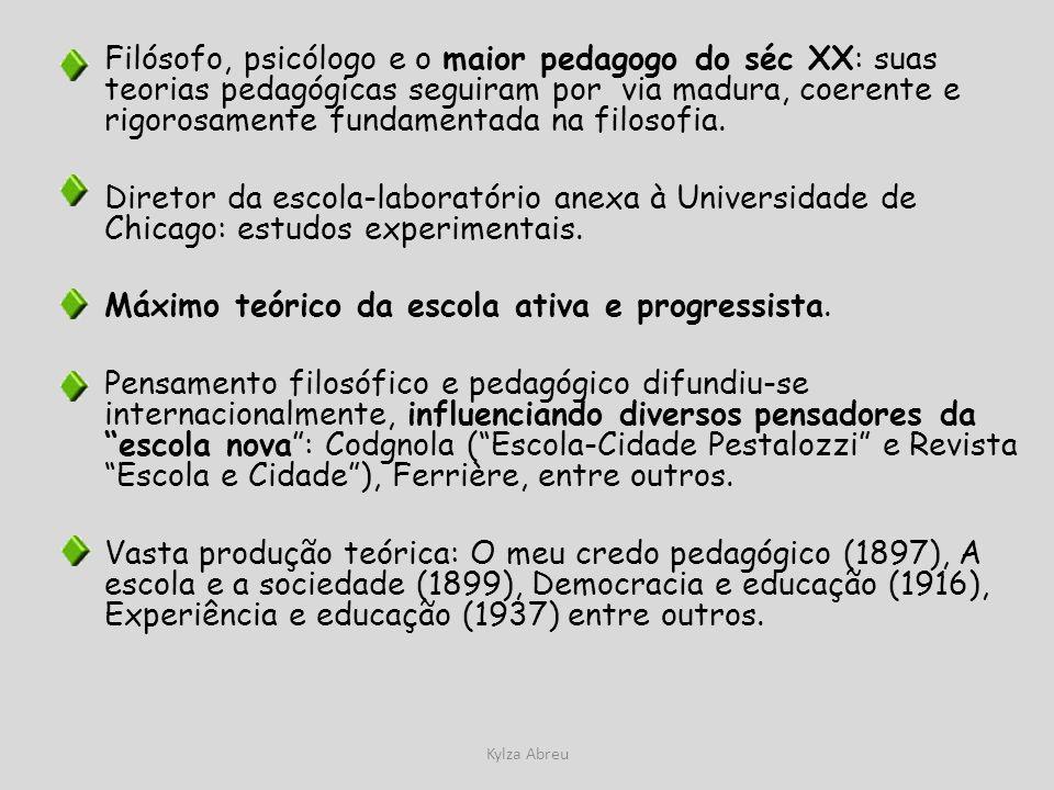 Kylza Abreu Filósofo, psicólogo e o maior pedagogo do séc XX: suas teorias pedagógicas seguiram por via madura, coerente e rigorosamente fundamentada