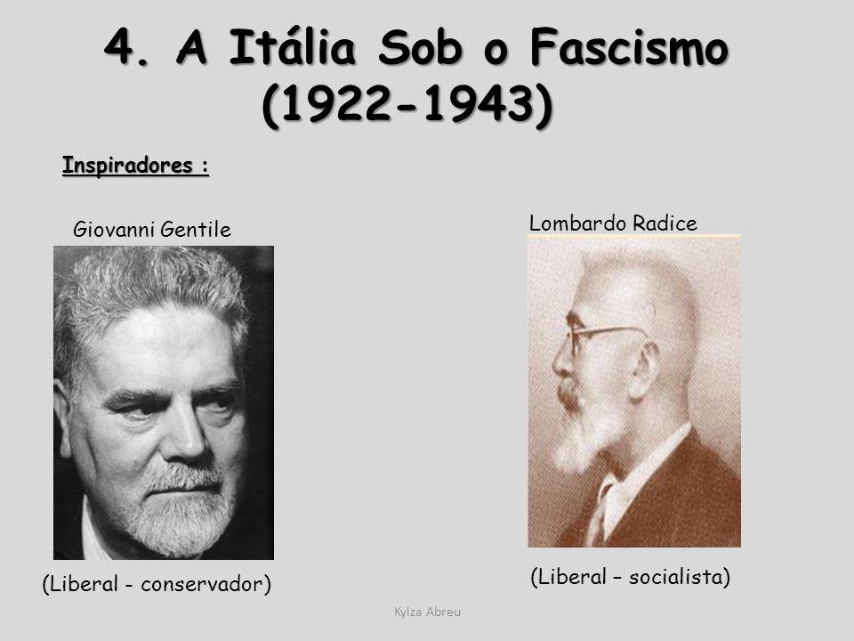 Kylza Abreu 4. A Itália Sob o Fascismo (1922-1943) 4. A Itália Sob o Fascismo (1922-1943) Inspiradores : Giovanni Gentile (Liberal - conservador) Lomb