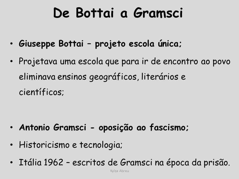 Kylza Abreu De Bottai a Gramsci Giuseppe Bottai – projeto escola única; Projetava uma escola que para ir de encontro ao povo eliminava ensinos geográf