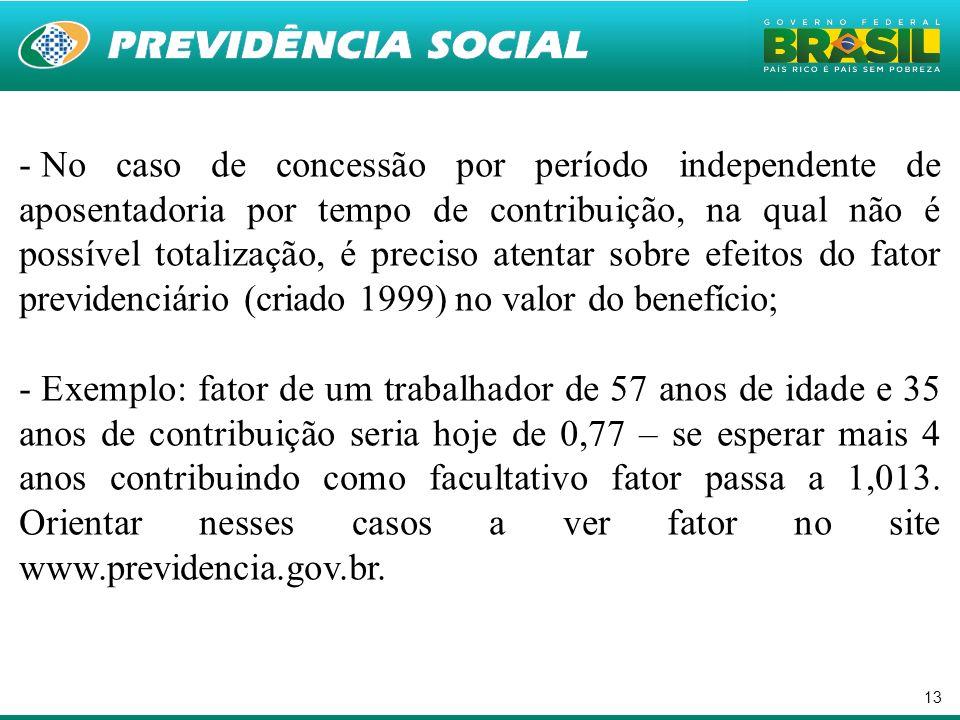 13 - No caso de concessão por período independente de aposentadoria por tempo de contribuição, na qual não é possível totalização, é preciso atentar s