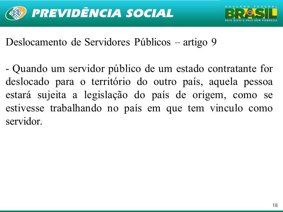 18 Deslocamento de Servidores Públicos – artigo 9 - Quando um servidor público de um estado contratante for deslocado para o território do outro país,