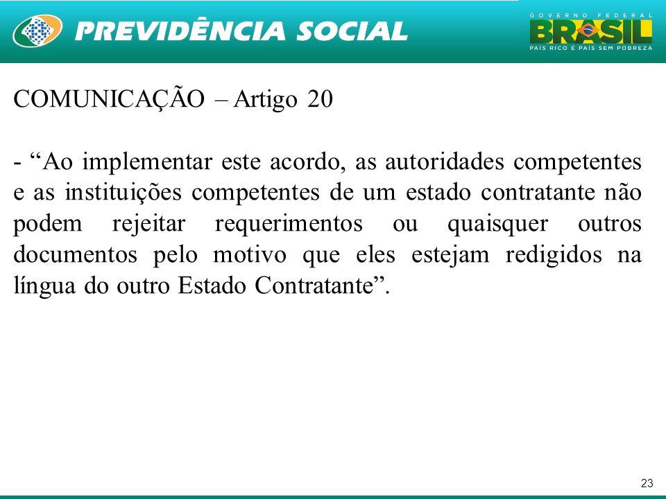 23 COMUNICAÇÃO – Artigo 20 - Ao implementar este acordo, as autoridades competentes e as instituições competentes de um estado contratante não podem r