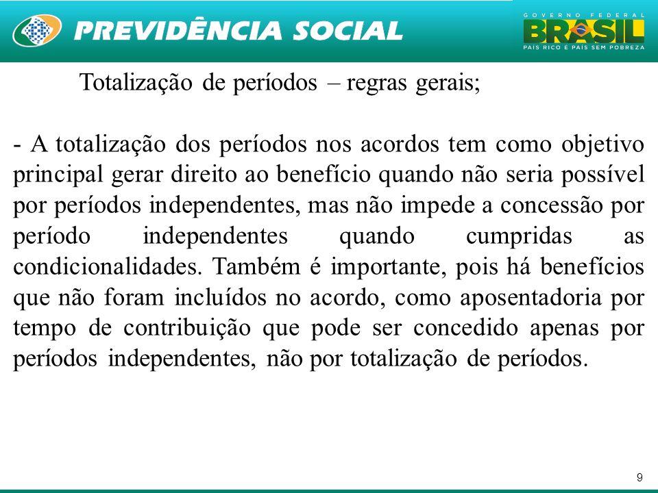 9 Totalização de períodos – regras gerais; - A totalização dos períodos nos acordos tem como objetivo principal gerar direito ao benefício quando não