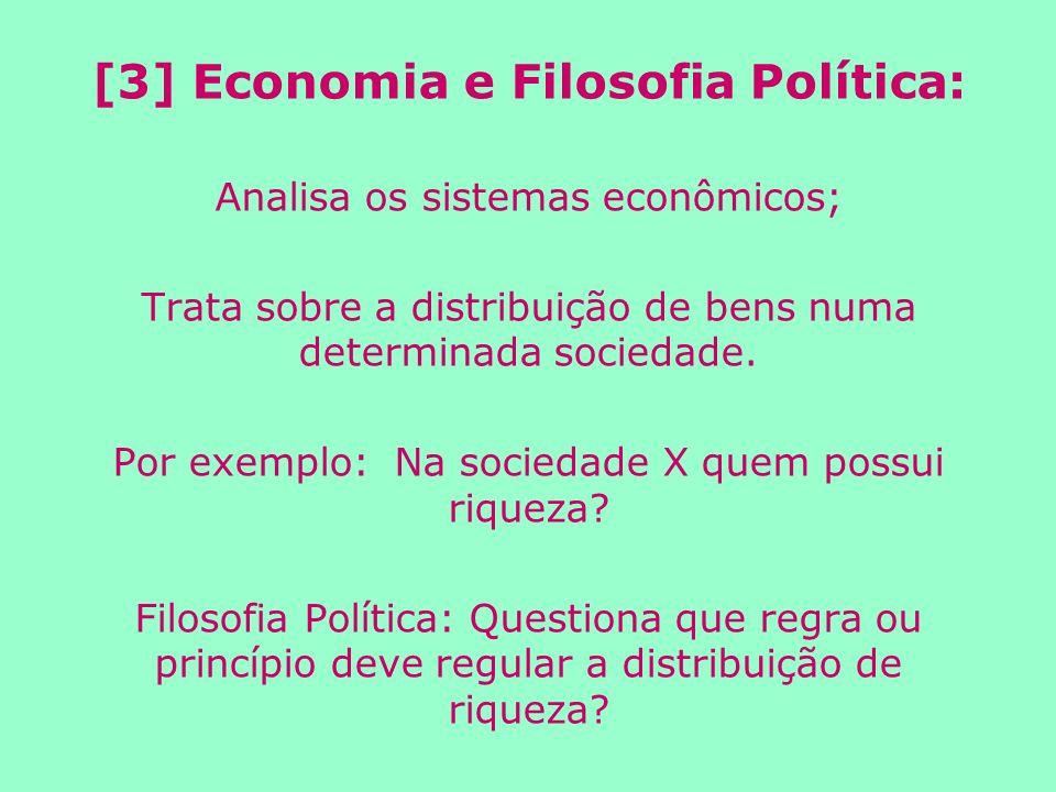 [3] Economia e Filosofia Política: Analisa os sistemas econômicos; Trata sobre a distribuição de bens numa determinada sociedade.