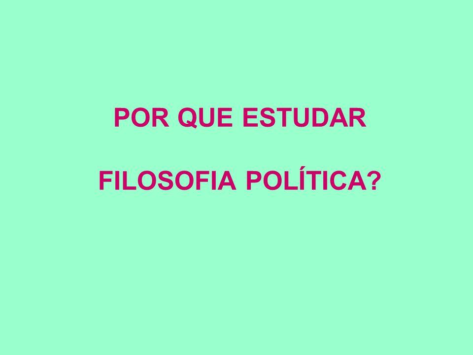 POR QUE ESTUDAR FILOSOFIA POLÍTICA?