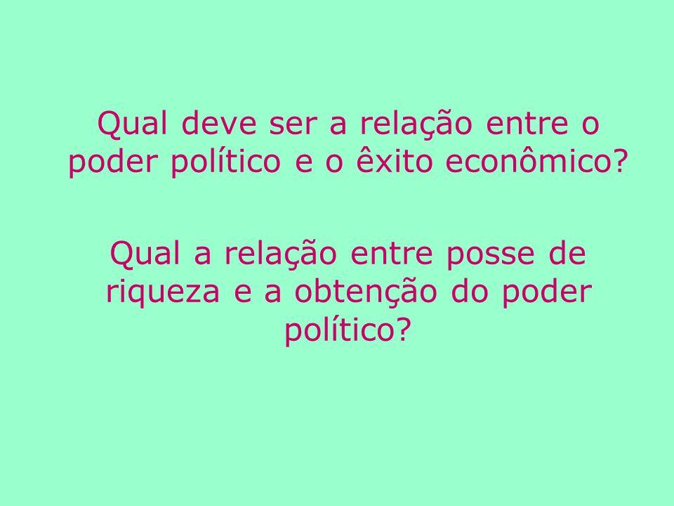 Qual deve ser a relação entre o poder político e o êxito econômico.