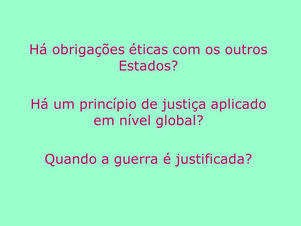Há obrigações éticas com os outros Estados.Há um princípio de justiça aplicado em nível global.