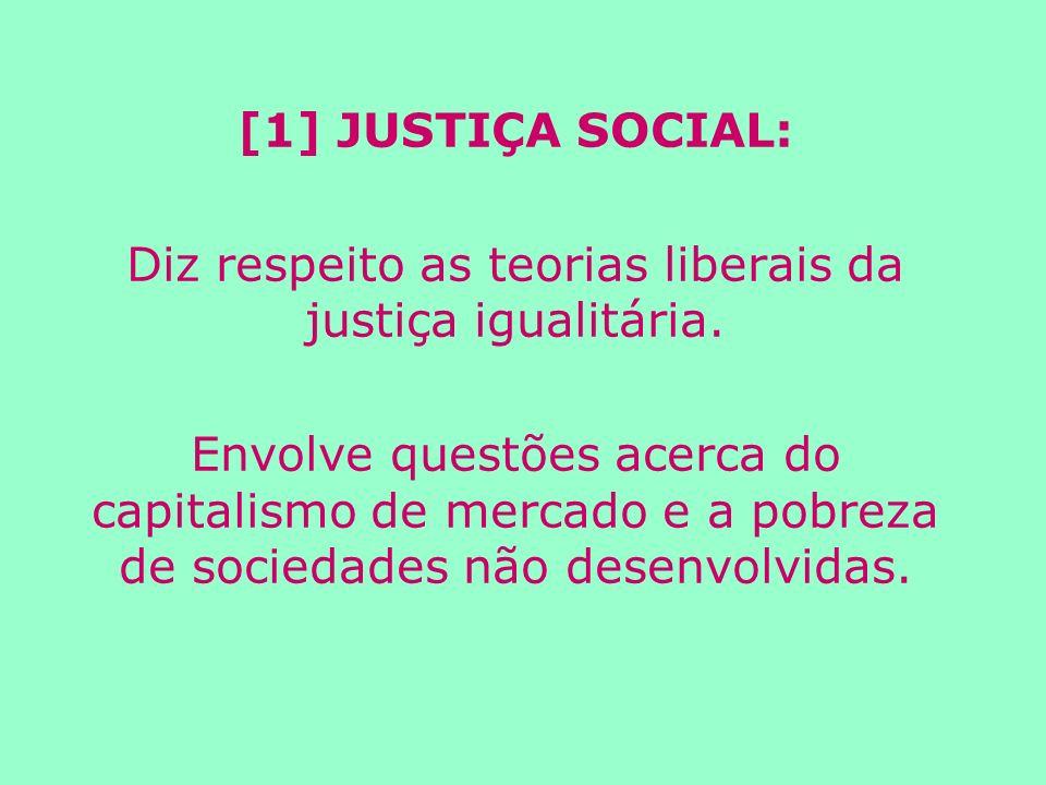 [1] JUSTIÇA SOCIAL: Diz respeito as teorias liberais da justiça igualitária.