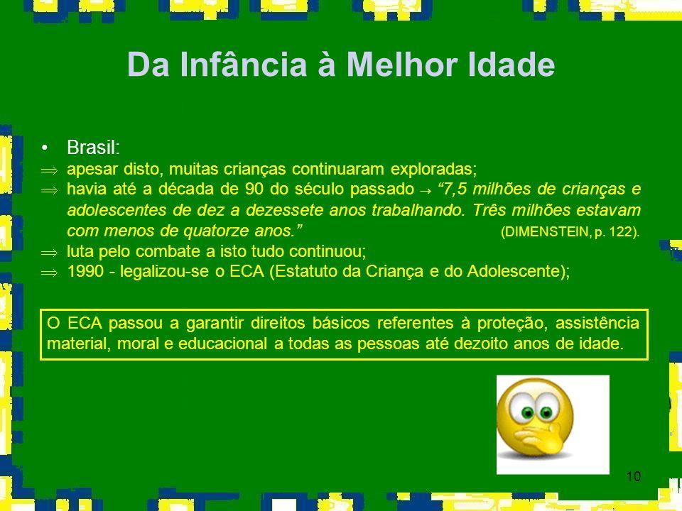10 Da Infância à Melhor Idade Brasil: Þapesar disto, muitas crianças continuaram exploradas; havia até a década de 90 do século passado 7,5 milhões de