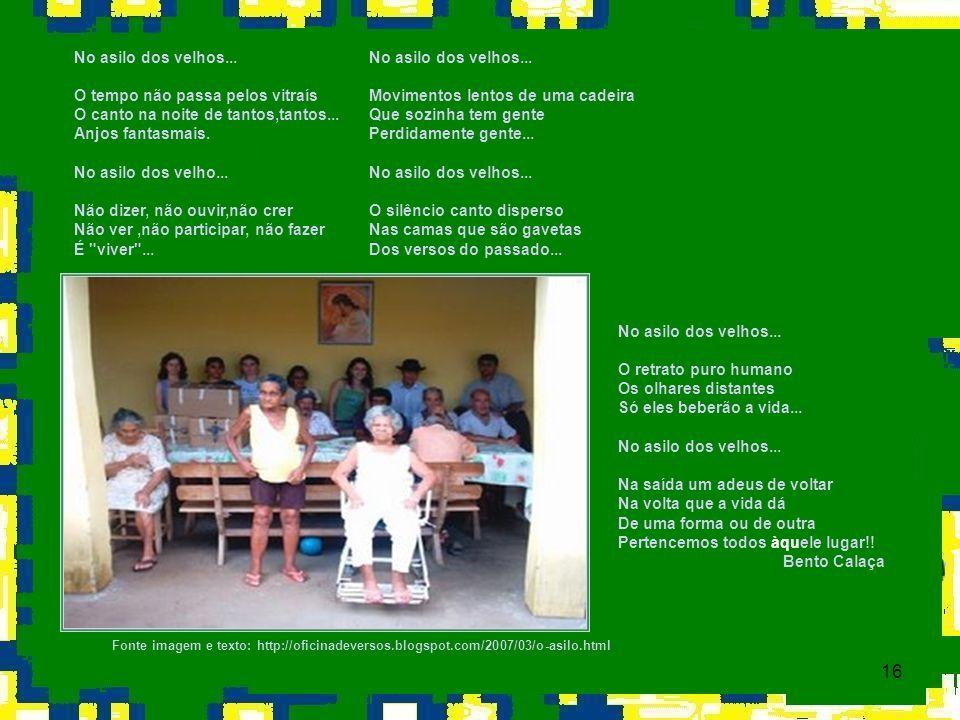 16 Fonte imagem e texto: http://oficinadeversos.blogspot.com/2007/03/o-asilo.html No asilo dos velhos... Movimentos lentos de uma cadeira Que sozinha