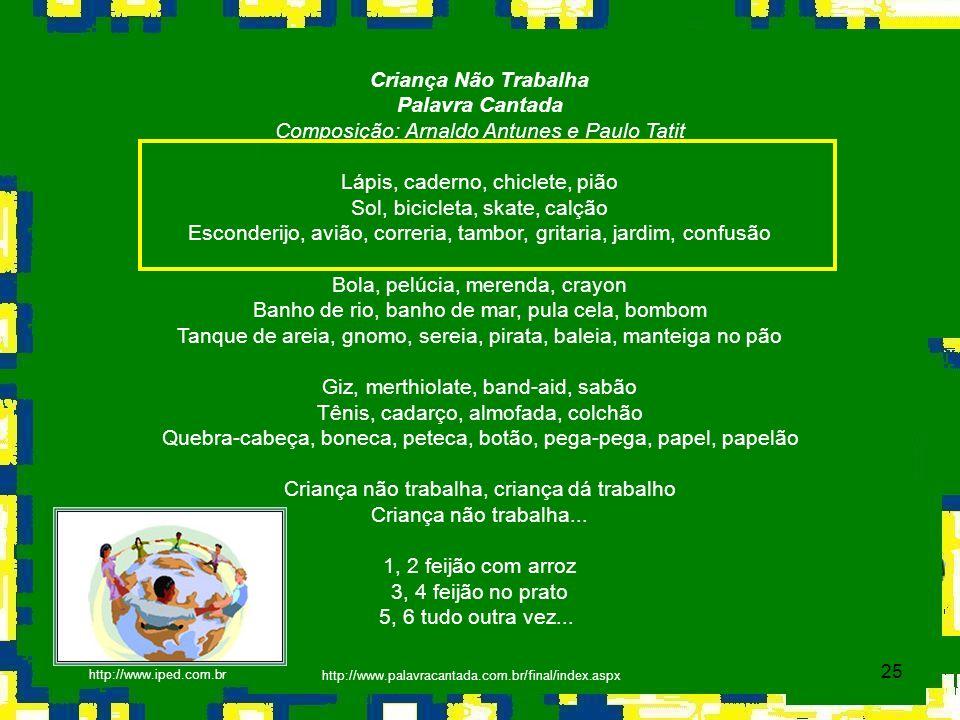 25 Criança Não Trabalha Palavra Cantada Composição: Arnaldo Antunes e Paulo Tatit Lápis, caderno, chiclete, pião Sol, bicicleta, skate, calção Esconde