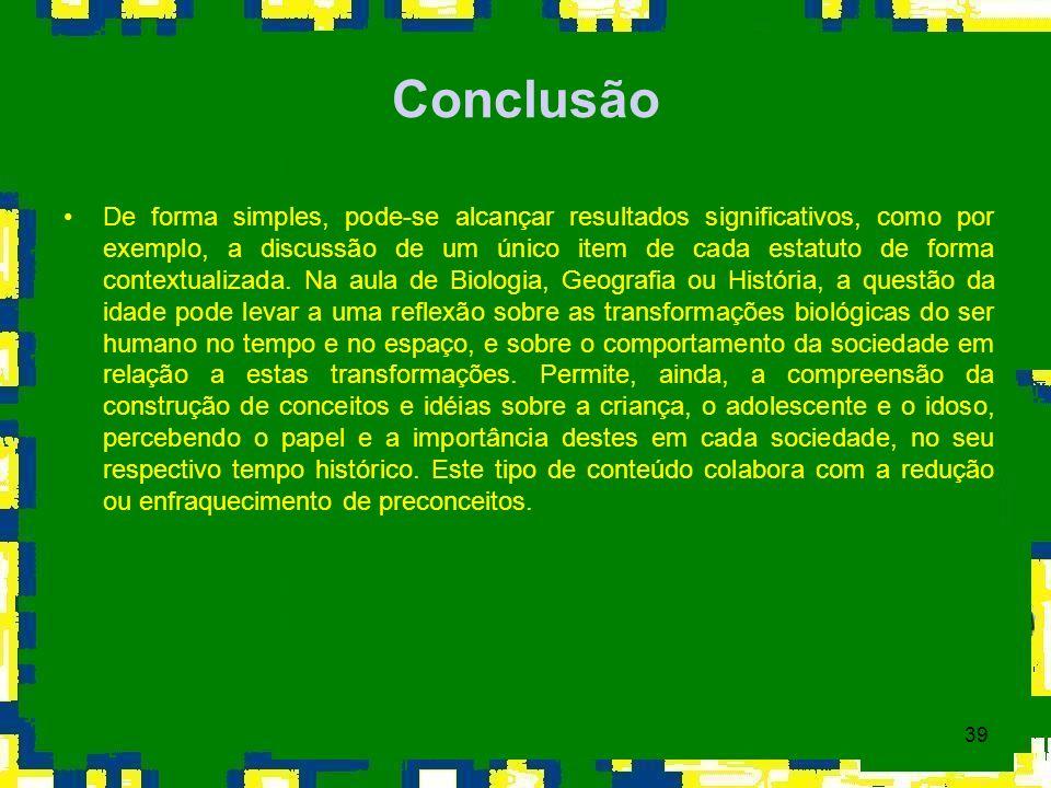 39 Conclusão De forma simples, pode-se alcançar resultados significativos, como por exemplo, a discussão de um único item de cada estatuto de forma co