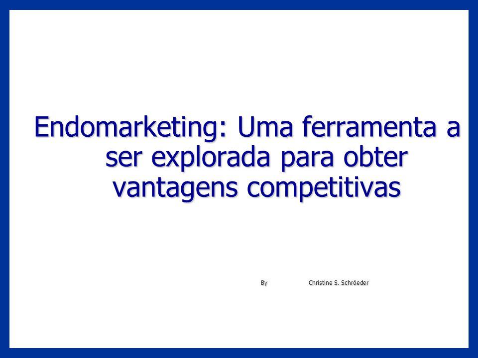 Endomarketing: Uma ferramenta a ser explorada para obter vantagens competitivas ByChristine S. Schröeder