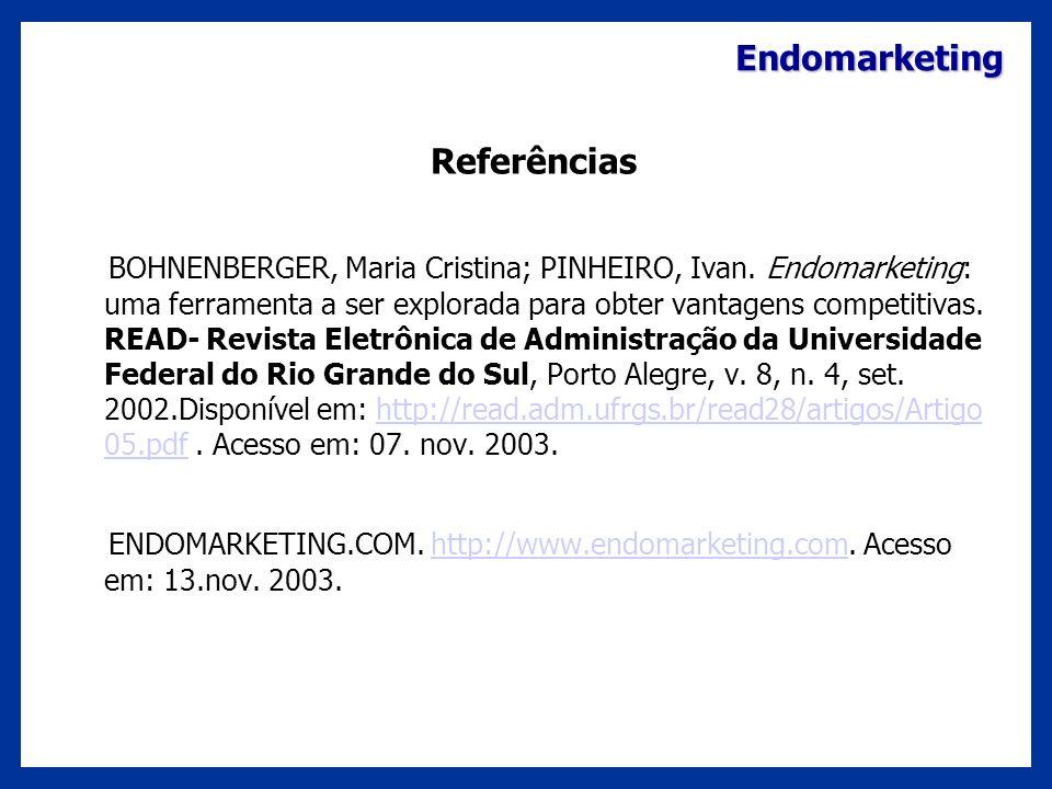 Endomarketing Referências BOHNENBERGER, Maria Cristina; PINHEIRO, Ivan. Endomarketing: uma ferramenta a ser explorada para obter vantagens competitiva