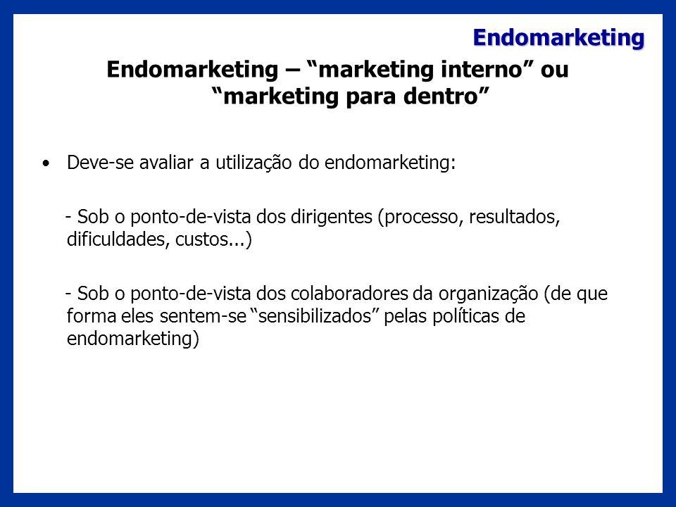 Endomarketing Endomarketing – marketing interno ou marketing para dentro Deve-se avaliar a utilização do endomarketing: - Sob o ponto-de-vista dos dir