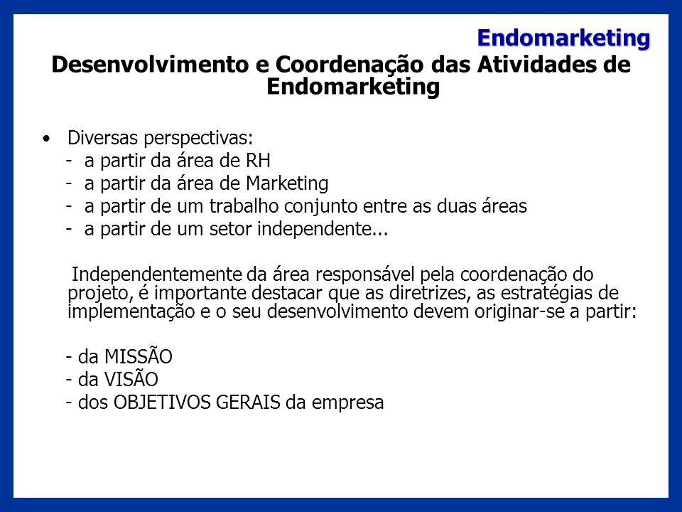 Endomarketing Desenvolvimento e Coordenação das Atividades de Endomarketing Diversas perspectivas: - a partir da área de RH - a partir da área de Mark
