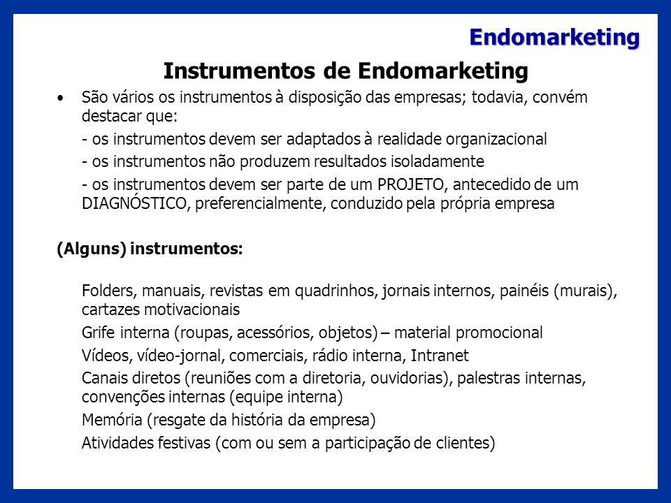 Endomarketing Instrumentos de Endomarketing São vários os instrumentos à disposição das empresas; todavia, convém destacar que: - os instrumentos deve