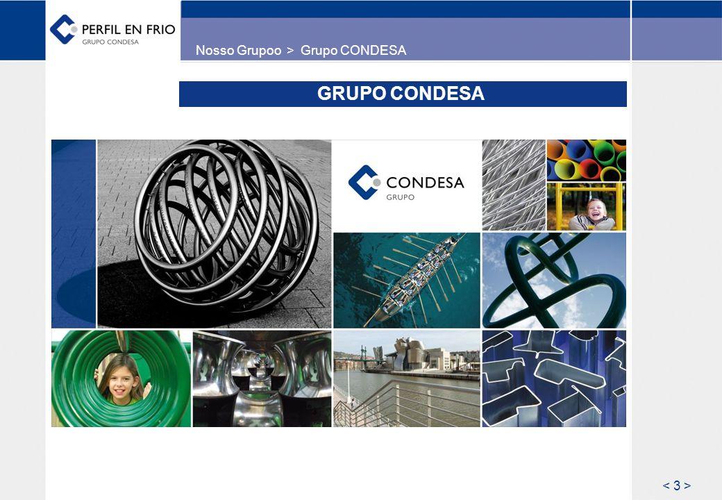 O GRUPO CONDESA – Números chave Empresa familiar situada em Vitoria (norte de Espanha) com 60 anos no mercado de transformação siderúrgica como fabricante de tubos e perfis de aço soldados.