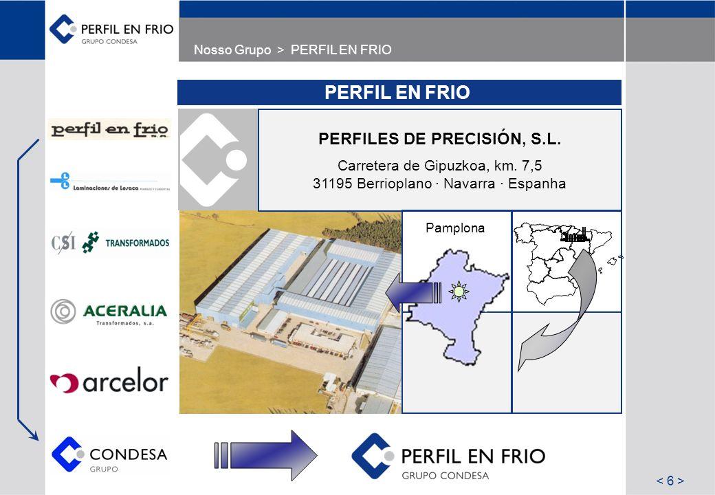Nosso Grupo > PERFIL EN FRIO PERFIL EN FRIO PERFILES DE PRECISIÓN, S.L. Carretera de Gipuzkoa, km. 7,5 31195 Berrioplano · Navarra · Espanha Pamplona