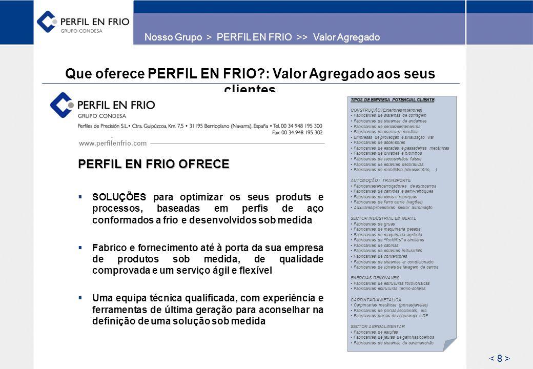 Que oferece PERFIL EN FRIO?: Valor Agregado aos seus clientes www.perfilenfrio.com PERFIL EN FRIO OFRECE SOLUÇÕES para optimizar os seus produts e pro