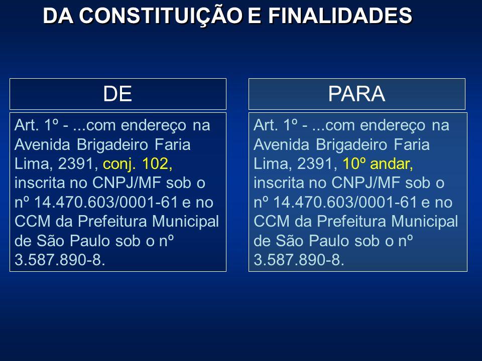 DA CONSTITUIÇÃO E FINALIDADES Art. 1º -...com endereço na Avenida Brigadeiro Faria Lima, 2391, conj. 102, inscrita no CNPJ/MF sob o nº 14.470.603/0001